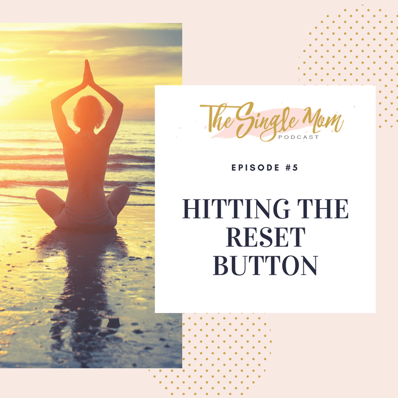 The Single Mom Podcast: Episode 5 - Hitting the Reset Button