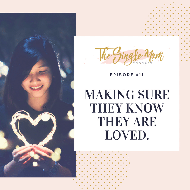 The Single Mom Podcast - Making Sure They Know They are Loved