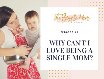 The Single Mom Podcast - Why Can't I Love Being a Single Mom?