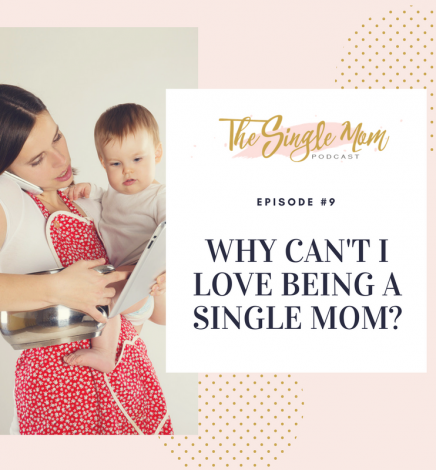 Why Can't I Love Being a Single Mom?