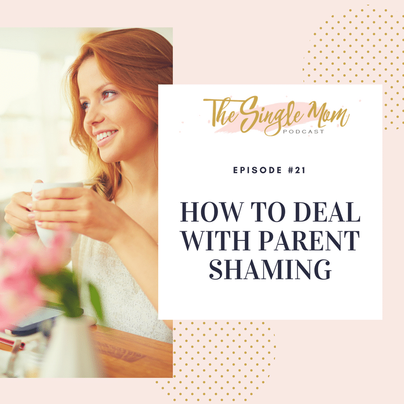 The Single Mom Podcast: Episode #21 - How to Deal With Parent Shaming