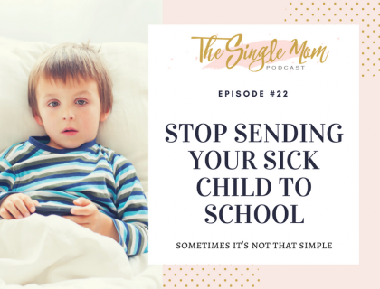 The Single Mom Podcast: Episode #22 - Stop Sending Your Sick Child to School