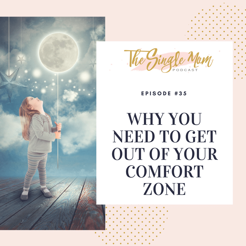 The Single Mom Podcast: Episode #35 - Why You Need to Get Out of Your Comfort Zone