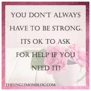 You don't always have to be strong. It's ok to ask for help. - The Single Mom Blog - depression and getting help