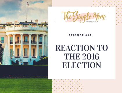 The Single Mom Podcast: Episode #42 - Trump Won The Election, What The Hell Happened?