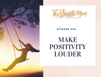 The Single Mom Podcast: Episode #43 - Make Positivity Louder