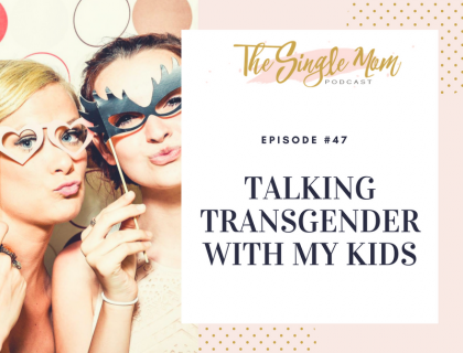 The Single Mom Podcast: Episode #47 - Talking Transgender with Your Kids