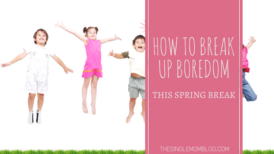 How to break up boredom this spring break - The Single Mom Blog