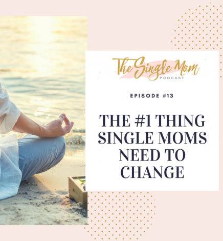 The #1 Thing Single Moms Need To Change To Find Happiness
