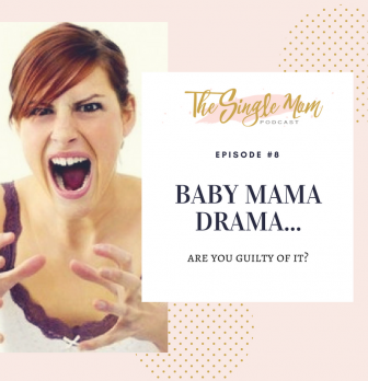Baby Mama Drama – Are You Guilty of It?