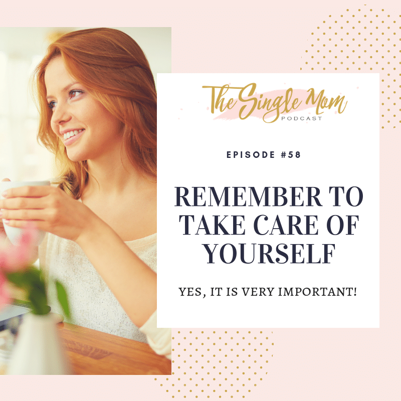 Remember to take care of yourself. Self care is critical for single mothers!