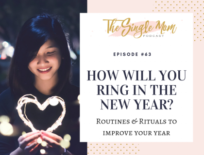 The Single Mom Blog, How you ring in the new year is important. Developing rituals and routines to bring about a great new year.