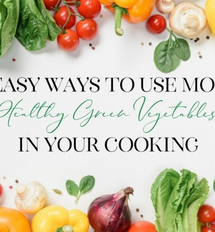 6 Easy Ways to Use More Healthy Green Vegetables in Your Cooking