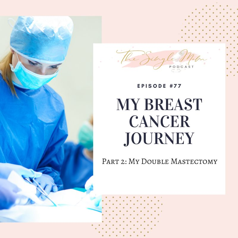 Episode 77 of The Single Mom Podcast - My Cancer Journey Part 2 My Double Mastectomy