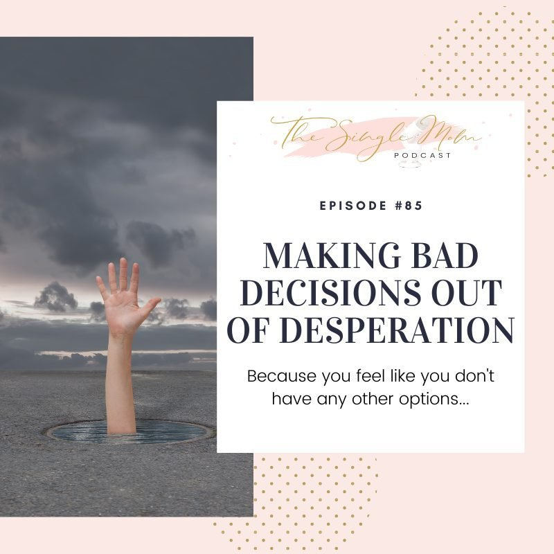 Making Bad Decisions Out of Desperation - The Single Mom Blog