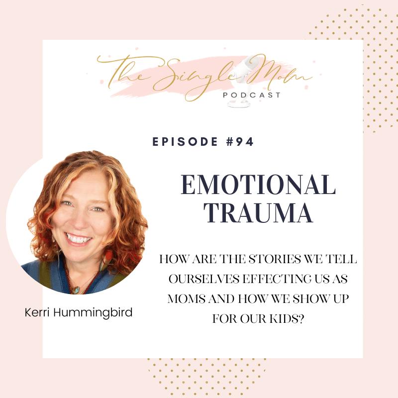 The Single Mom Podcast - Healing Emotional Trauma: Interview with Kerri Hummingbird